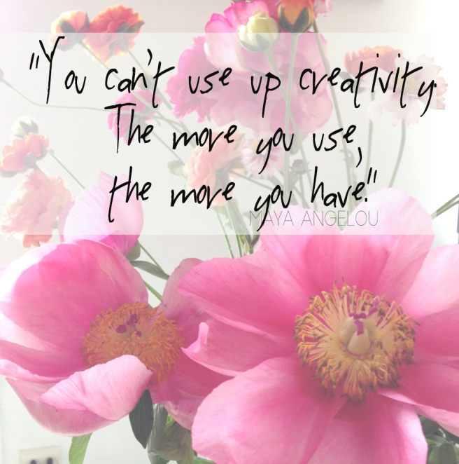 you can´t use up creativity .Maya Angelou